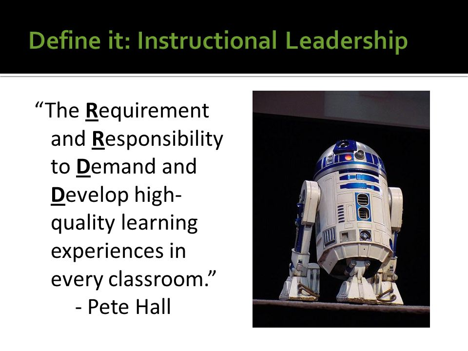 The Requirement and Responsibility to Demand and Develop high- quality learning experiences in every classroom. - Pete Hall