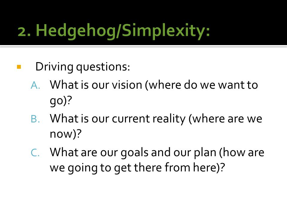  Driving questions: A. What is our vision (where do we want to go).