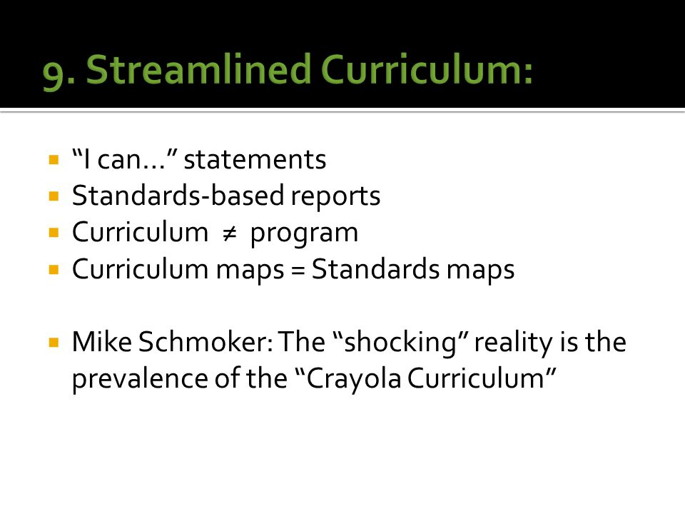 I can… statements  Standards-based reports  Curriculum ≠ program  Curriculum maps = Standards maps  Mike Schmoker: The shocking reality is the prevalence of the Crayola Curriculum