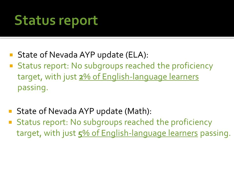  State of Nevada AYP update (ELA):  Status report: No subgroups reached the proficiency target, with just 2% of English-language learners passing.
