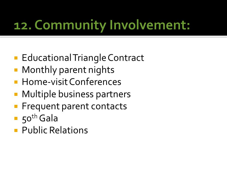  Educational Triangle Contract  Monthly parent nights  Home-visit Conferences  Multiple business partners  Frequent parent contacts  50 th Gala  Public Relations