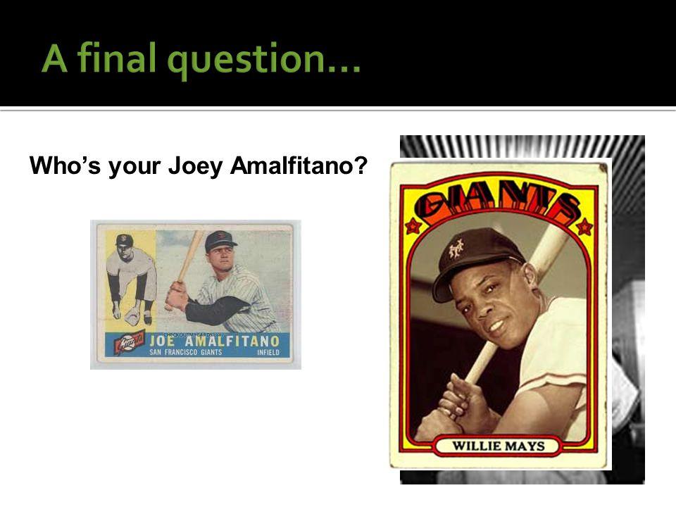 Who's your Joey Amalfitano