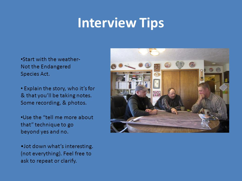 Interview Tips Start with the weather- Not the Endangered Species Act.