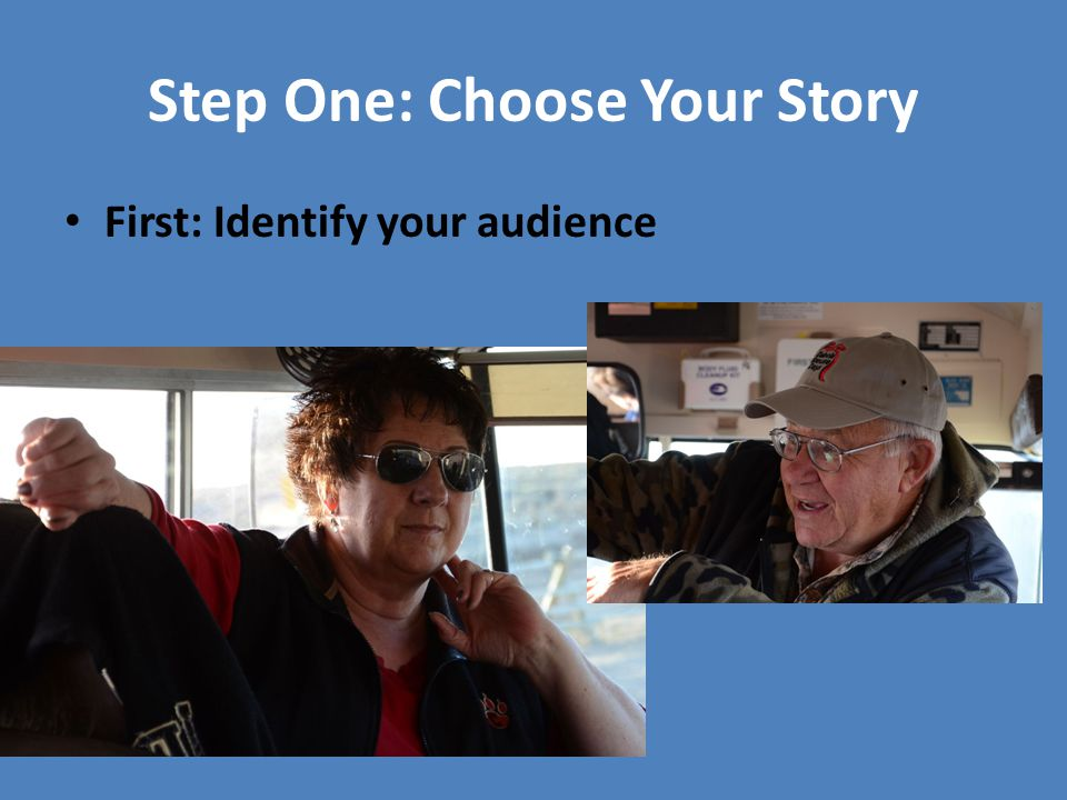 Step One: Choose Your Story First: Identify your audience