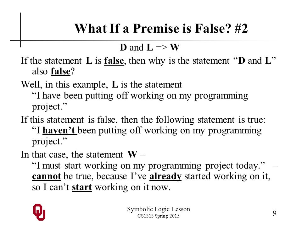 Symbolic Logic Lesson CS1313 Spring 2015 10 What If a Premise is False.