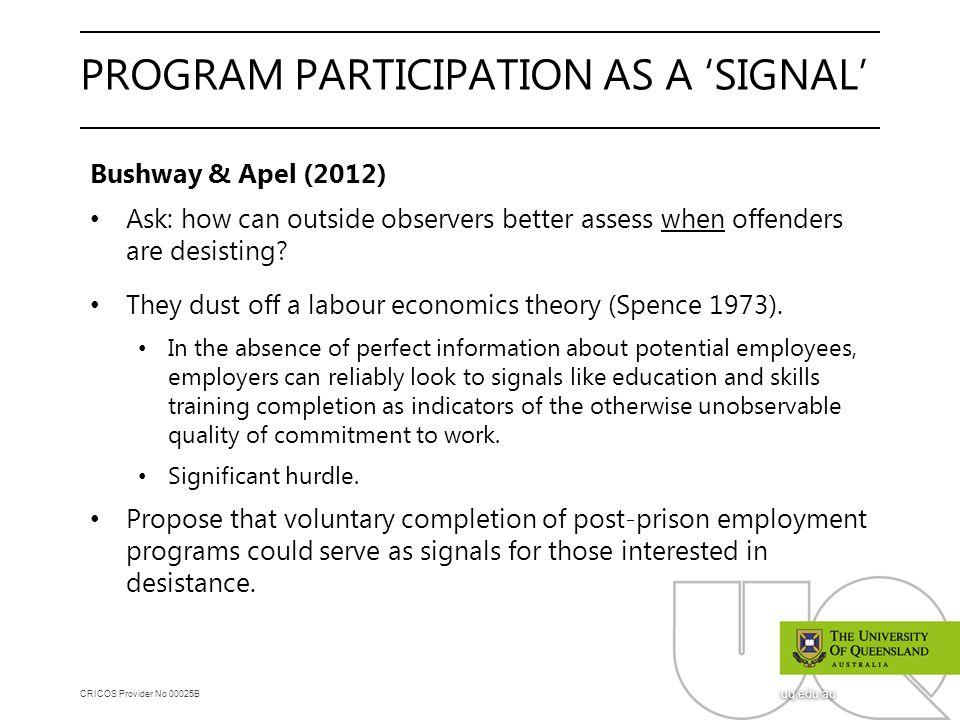 CRICOS Provider No 00025B uq.edu.au PROGRAM PARTICIPATION AS A 'SIGNAL' Bushway & Apel (2012) Ask: how can outside observers better assess when offend
