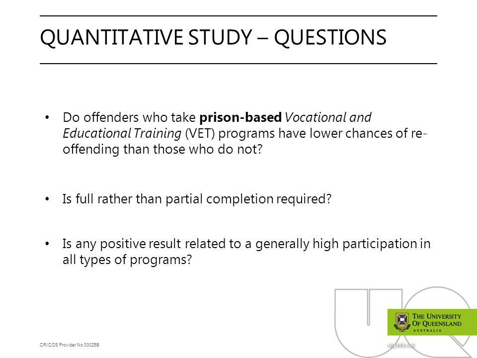 CRICOS Provider No 00025B uq.edu.au QUANTITATIVE STUDY – QUESTIONS Do offenders who take prison-based Vocational and Educational Training (VET) progra