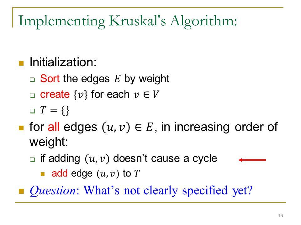 Implementing Kruskal s Algorithm: 13