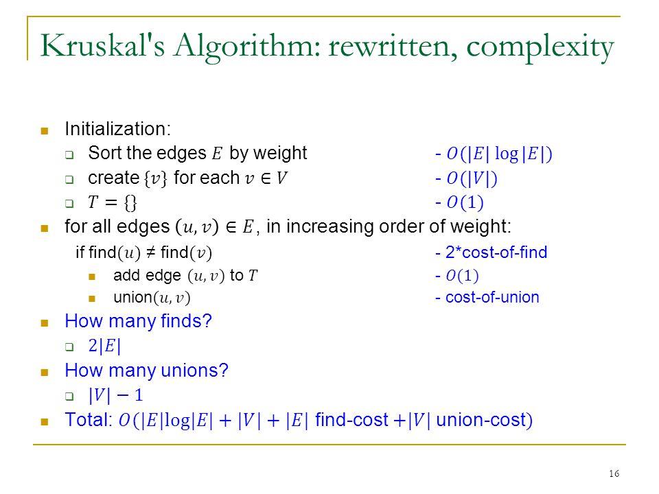 Kruskal s Algorithm: rewritten, complexity 16