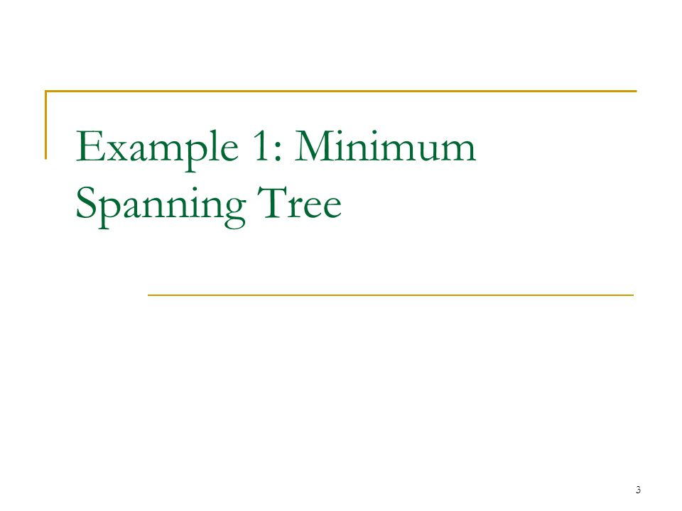Example 1: Minimum Spanning Tree 3
