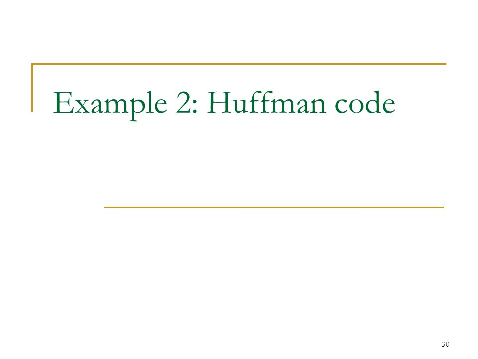 Example 2: Huffman code 30