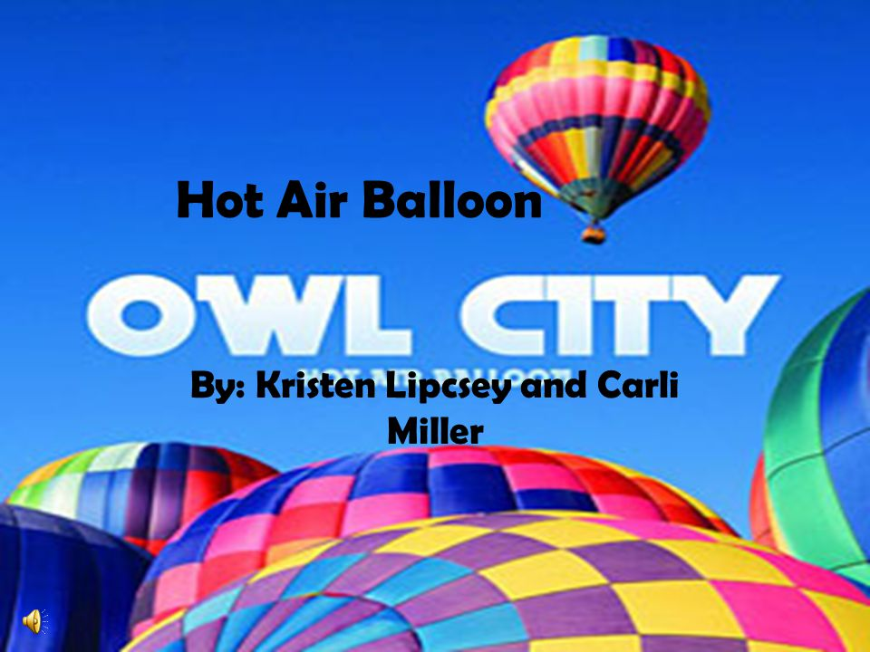 Hot Air Balloon By: Kristen Lipcsey and Carli Miller
