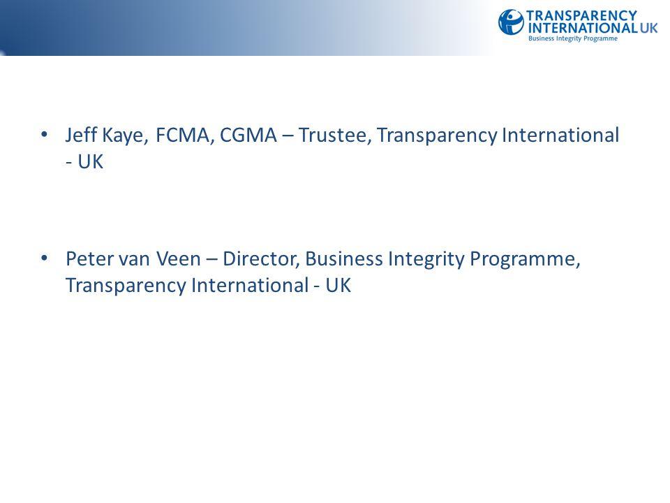 Jeff Kaye, FCMA, CGMA – Trustee, Transparency International - UK Peter van Veen – Director, Business Integrity Programme, Transparency International -