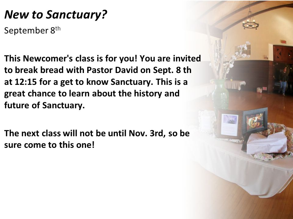 New to Sanctuary. September 8 th This Newcomer s class is for you.