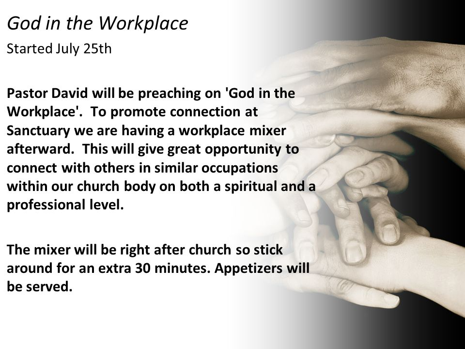 God in the Workplace Started July 25th Pastor David will be preaching on God in the Workplace .