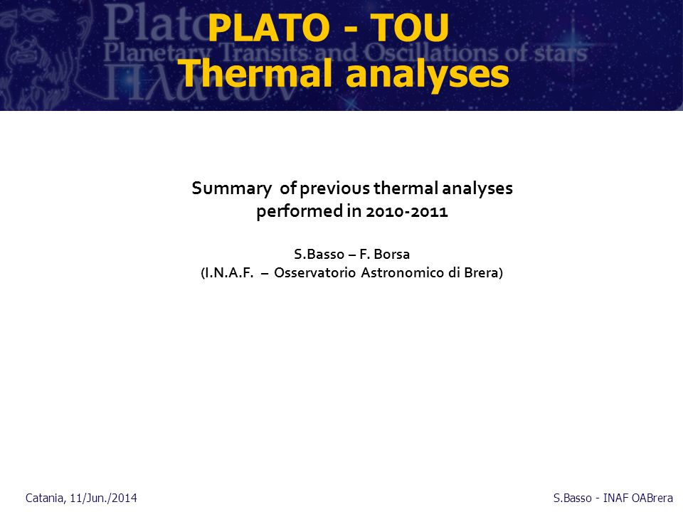 PLATO - TOU Thermal analyses Summary of previous thermal analyses performed in 2010-2011 S.Basso – F. Borsa (I.N.A.F. – Osservatorio Astronomico di Br
