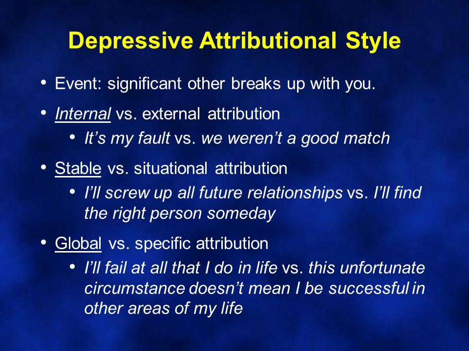 Depressive Attributional Style Event: significant other breaks up with you.