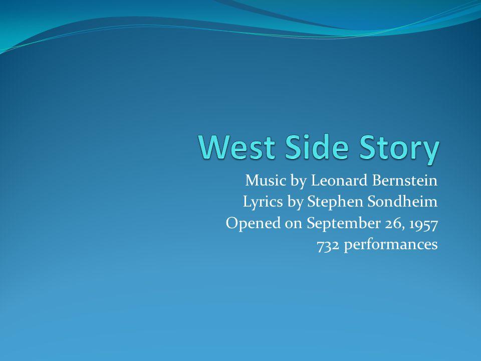 Music by Leonard Bernstein Lyrics by Stephen Sondheim Opened on September 26, 1957 732 performances