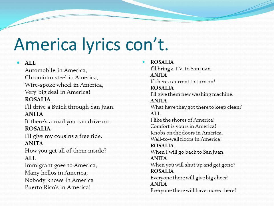 America lyrics con't. ALL Automobile in America, Chromium steel in America, Wire-spoke wheel in America, Very big deal in America! ROSALIA I'll drive