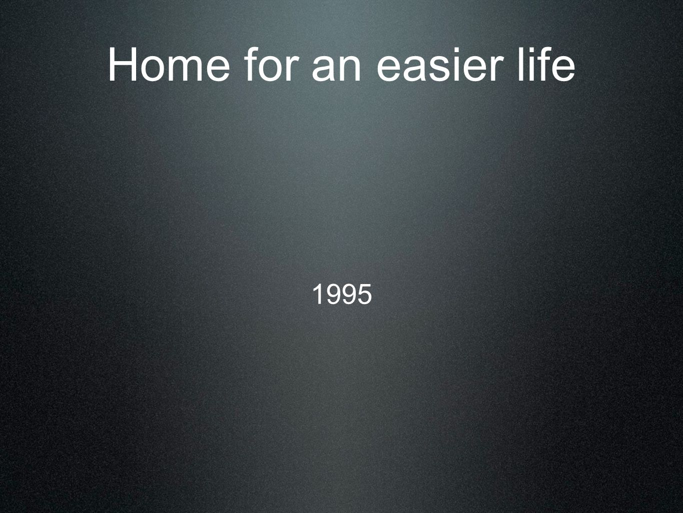 Home for an easier life 1995