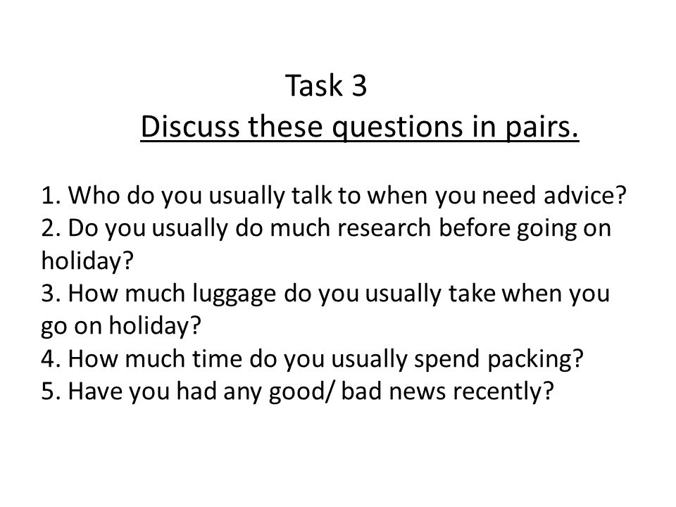 Task 3 Discuss these questions in pairs.1. Who do you usually talk to when you need advice.