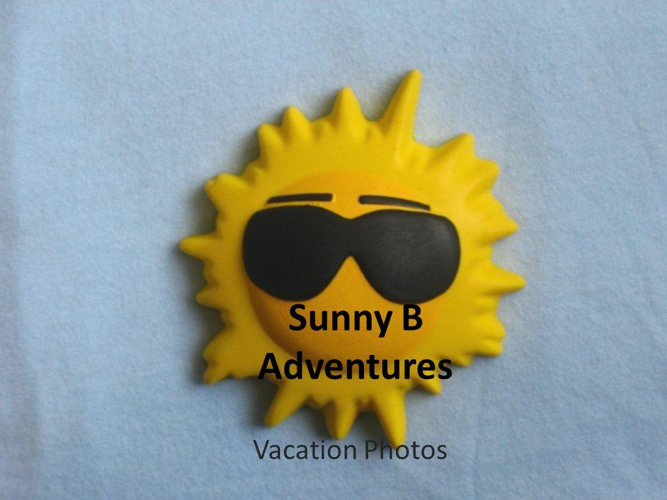 Sunny B Adventures Vacation Photos