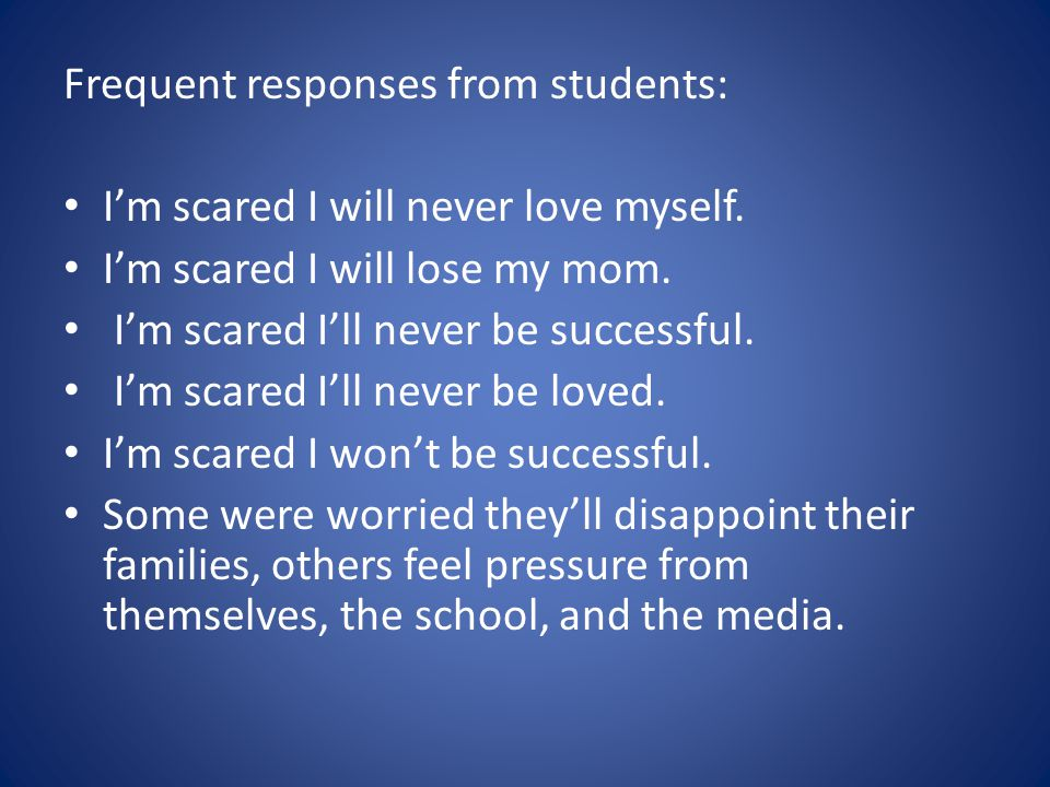 Frequent responses from students: I'm scared I will never love myself.