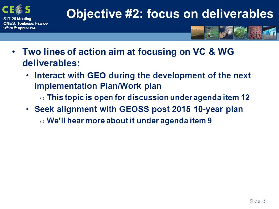 SIT-29 Meeting CNES, Toulouse, France 9 th -10 th April 2014 Slide: 5 Objective #2: focus on deliverables Two lines of action aim at focusing on VC &
