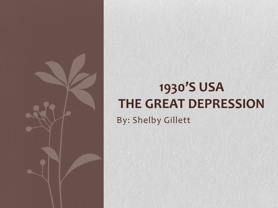 By: Shelby Gillett 1930'S USA THE GREAT DEPRESSION