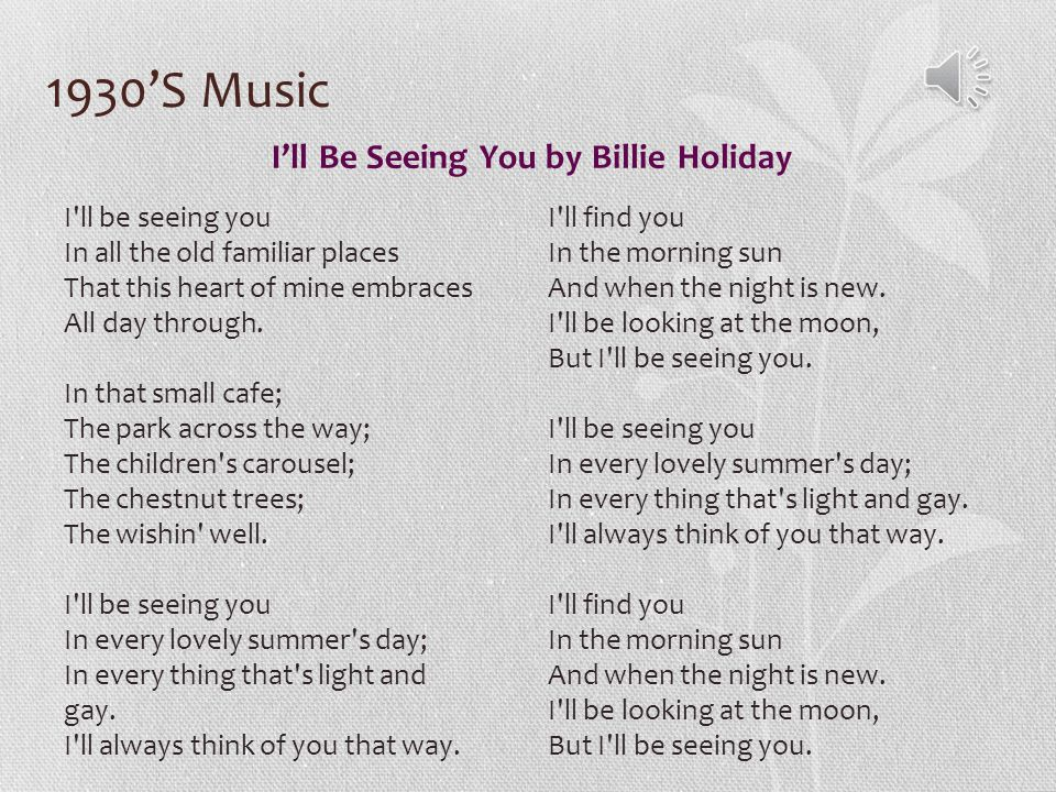 1930'S Music I'll Be Seeing You by Billie Holiday I ll be seeing you In all the old familiar places That this heart of mine embraces All day through.