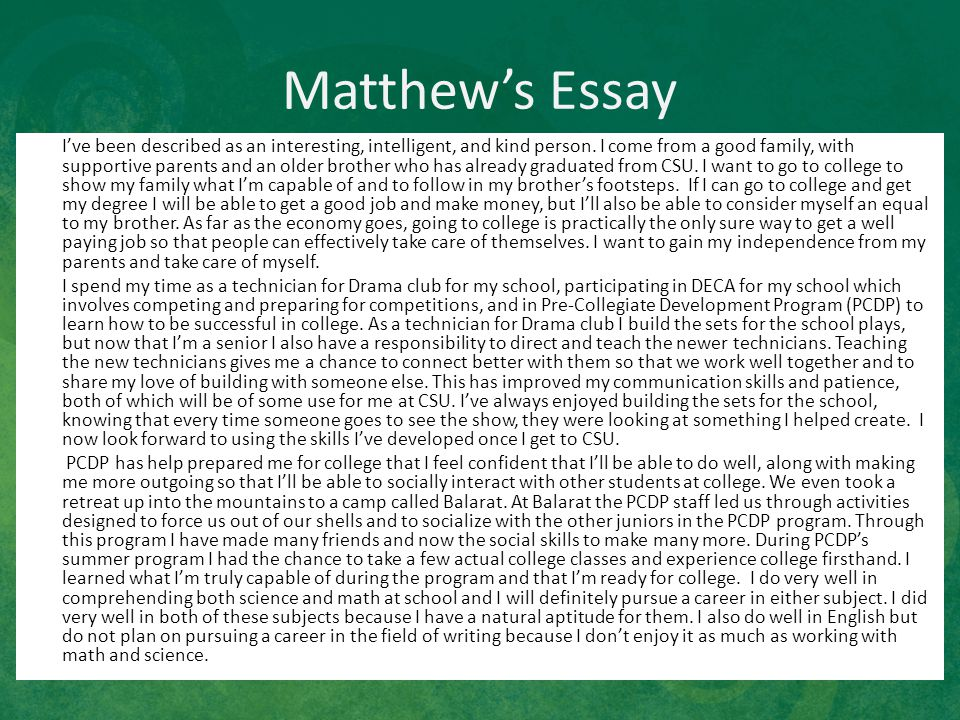 Matthew's Essay I've been described as an interesting, intelligent, and kind person. I come from a good family, with supportive parents and an older b
