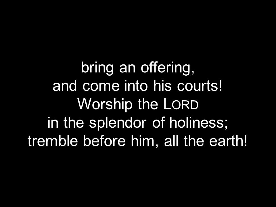 O worship the King all-glorious above, O gratefully sing his pow'r and his love; Text: Robert Grant (Psalm 104) Music: Johann Michael Haydn O Worship The King