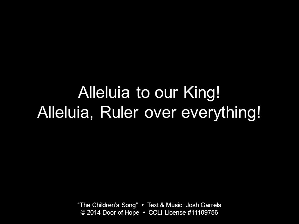 Alleluia to our King. Alleluia, Ruler over everything.
