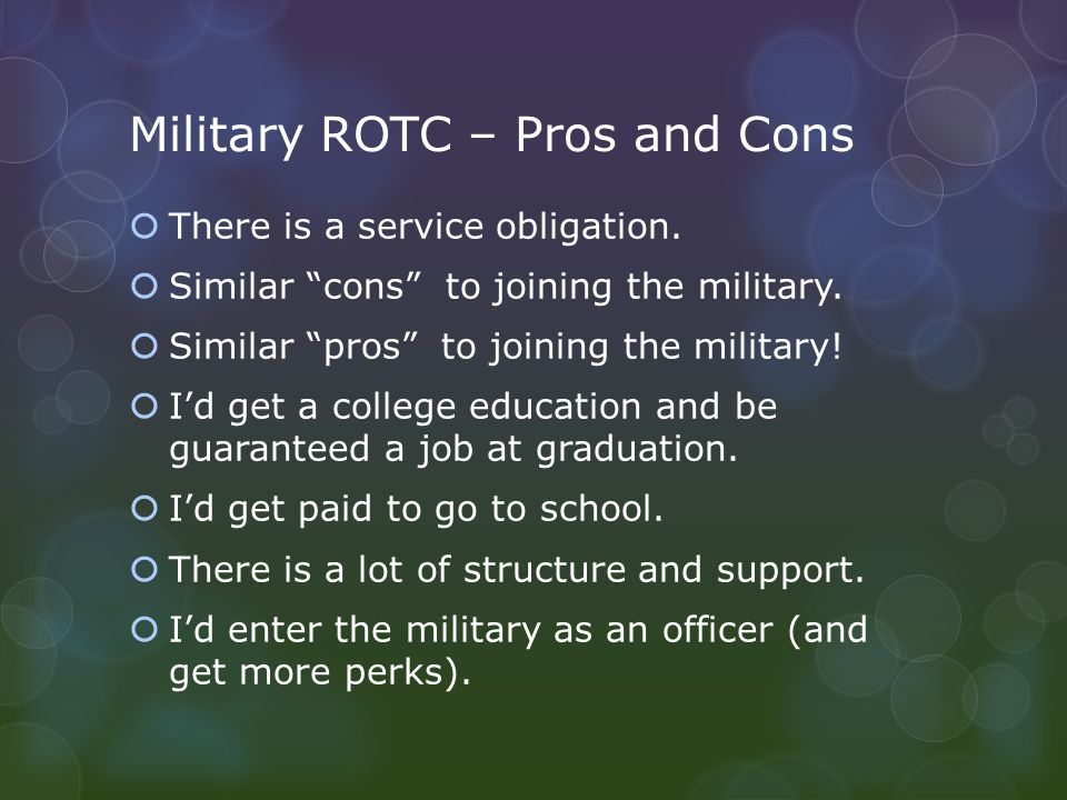 Military ROTC – Pros and Cons  There is a service obligation.
