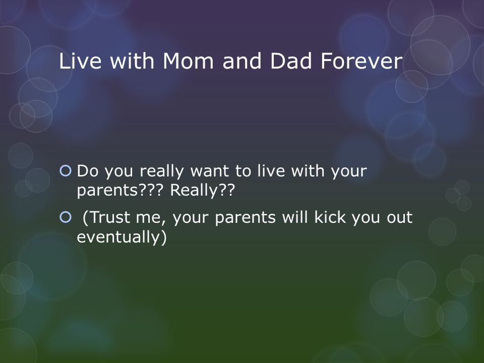 Live with Mom and Dad Forever  Do you really want to live with your parents .