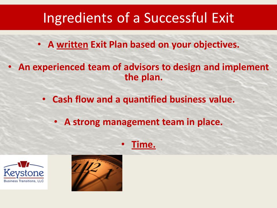 A written Exit Plan based on your objectives. An experienced team of advisors to design and implement the plan. Cash flow and a quantified business va