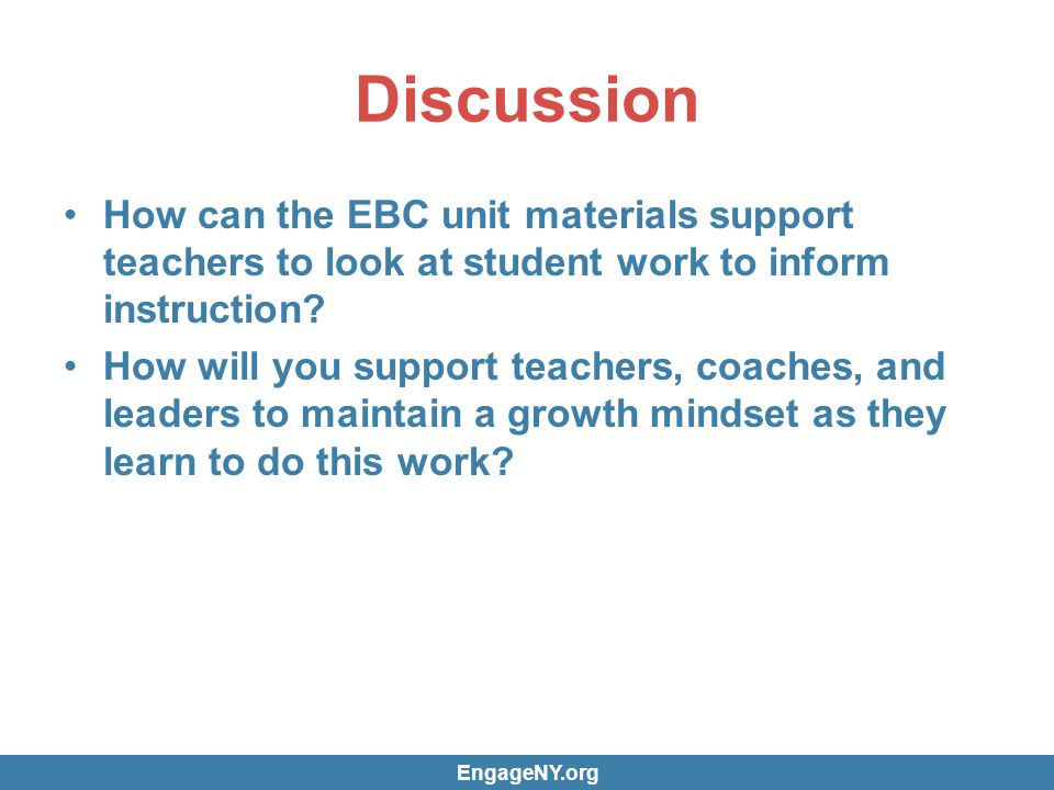 Discussion How can the EBC unit materials support teachers to look at student work to inform instruction? How will you support teachers, coaches, and