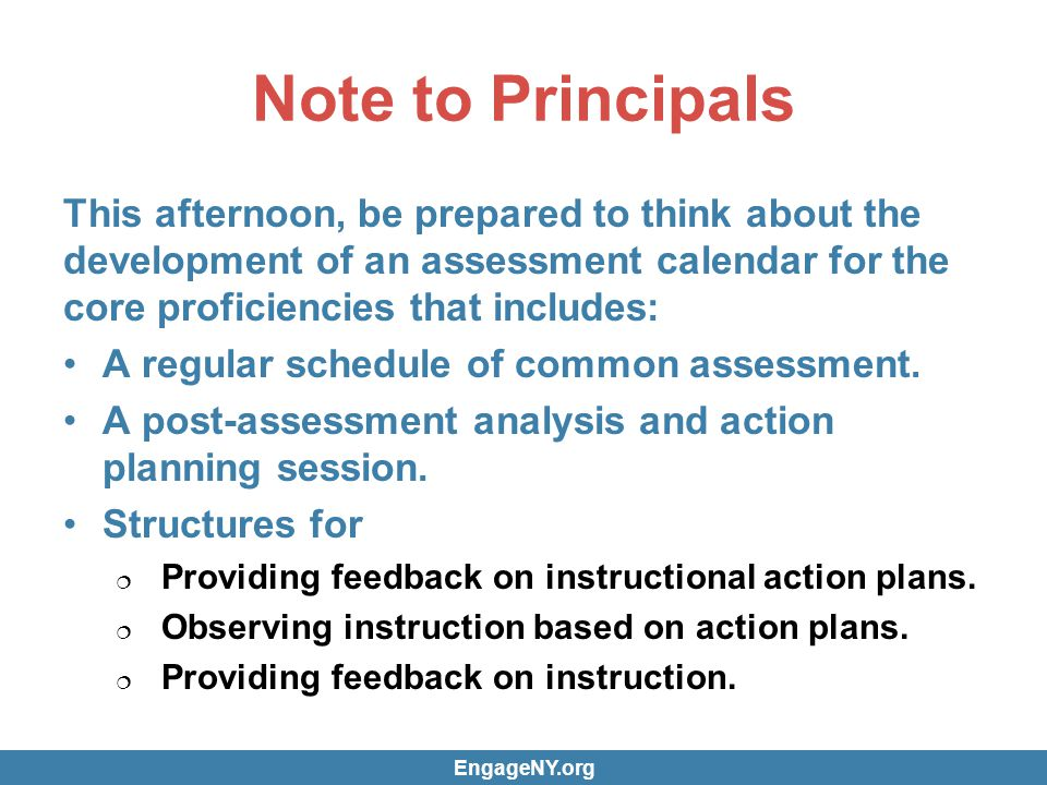 Note to Principals This afternoon, be prepared to think about the development of an assessment calendar for the core proficiencies that includes: A re