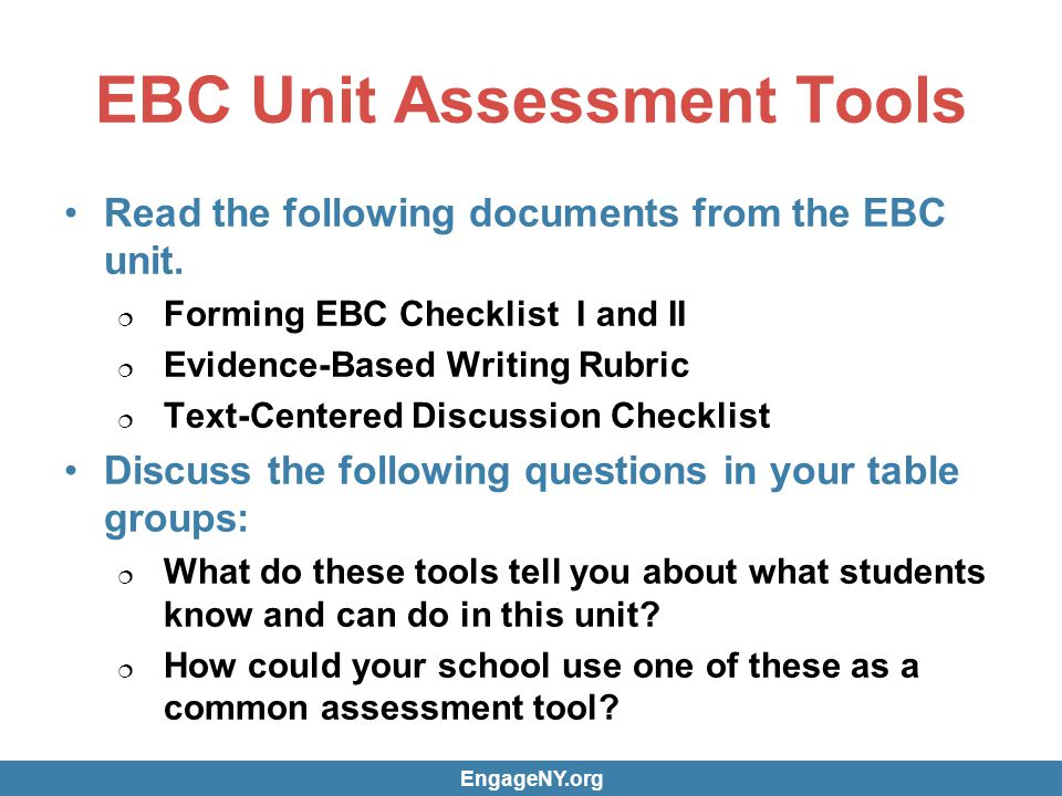 EBC Unit Assessment Tools Read the following documents from the EBC unit.  Forming EBC Checklist I and II  Evidence-Based Writing Rubric  Text-Cent