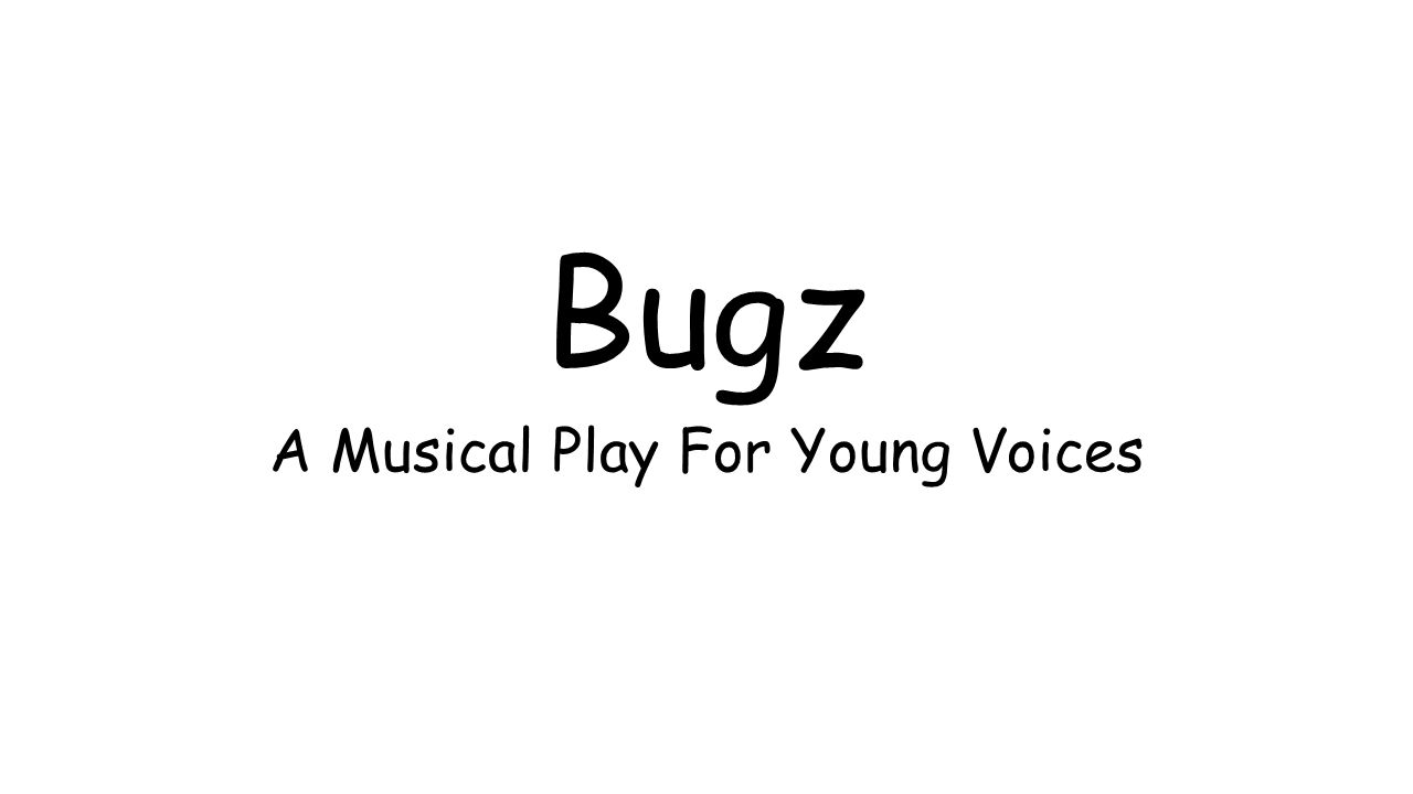 Bugz A Musical Play For Young Voices