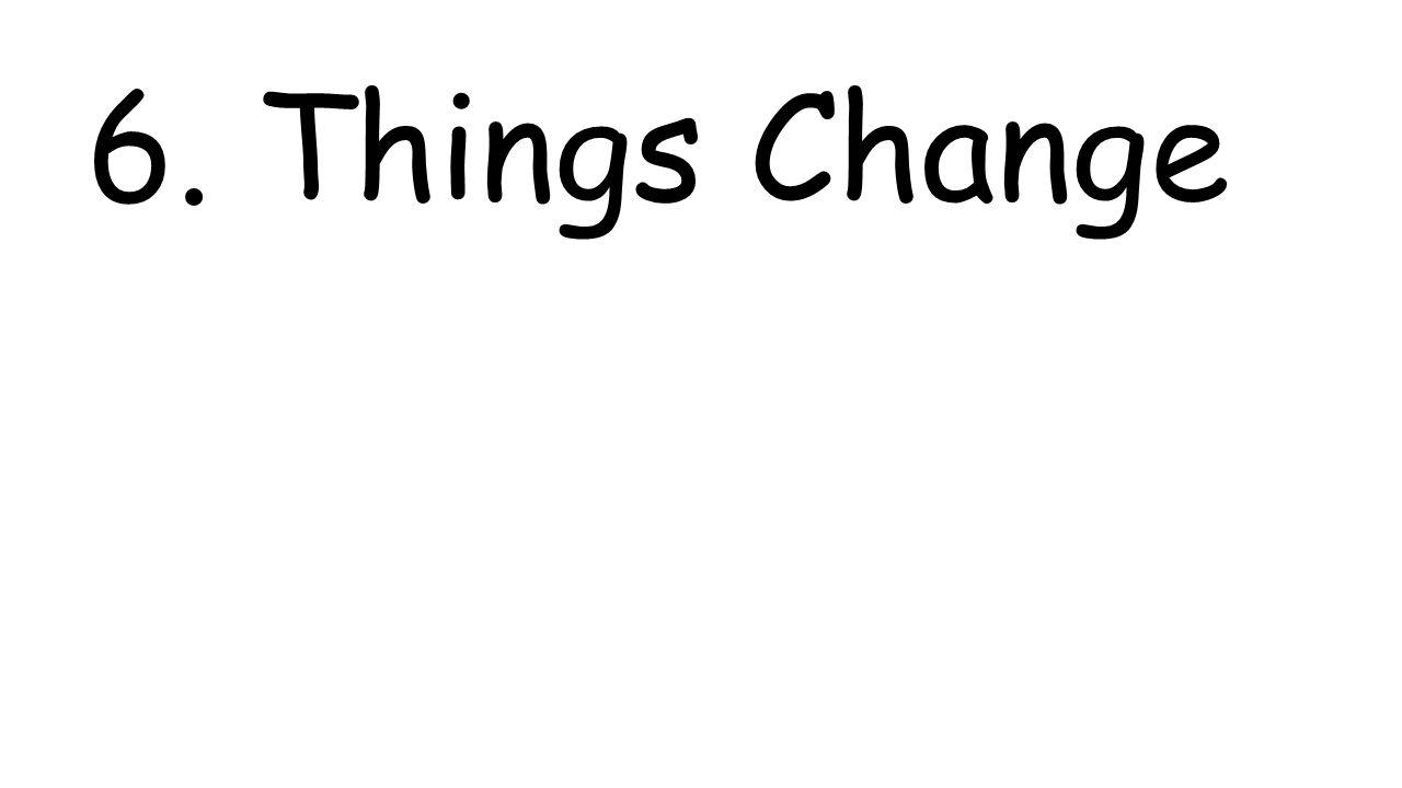 6. Things Change