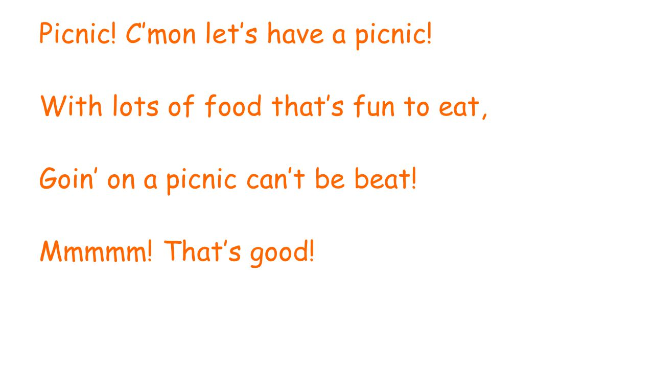 Picnic! C'mon let's have a picnic! With lots of food that's fun to eat, Goin' on a picnic can't be beat! Mmmmm! That's good!