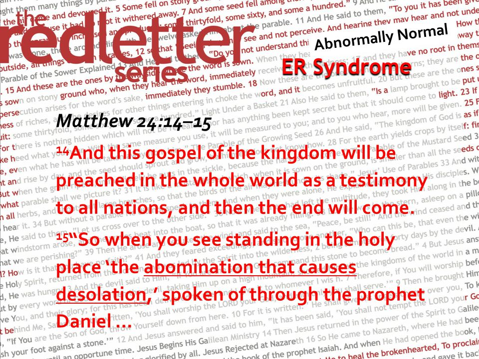 Matthew 24:14–15 14 And this gospel of the kingdom will be preached in the whole world as a testimony to all nations, and then the end will come.