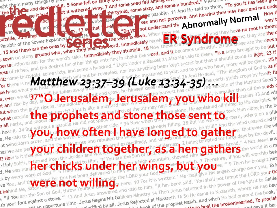 ER Syndrome ER Syndrome Matthew 23:37–39 (Luke 13:34-35) … 37 O Jerusalem, Jerusalem, you who kill the prophets and stone those sent to you, how often I have longed to gather your children together, as a hen gathers her chicks under her wings, but you were not willing.