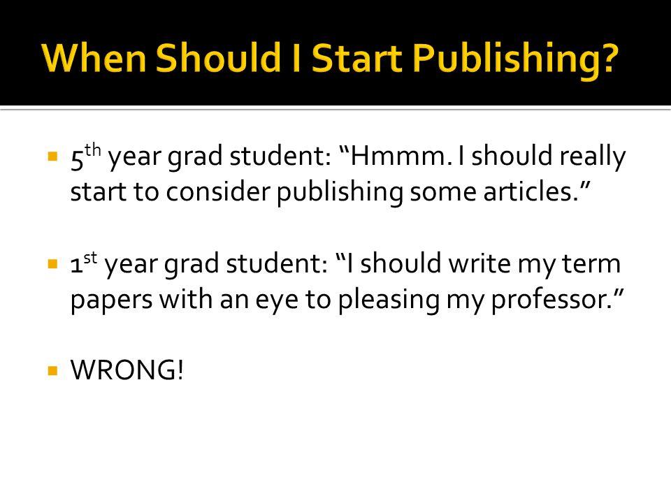  5 th year grad student: Hmmm.