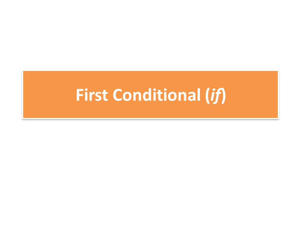 First Conditional (if)