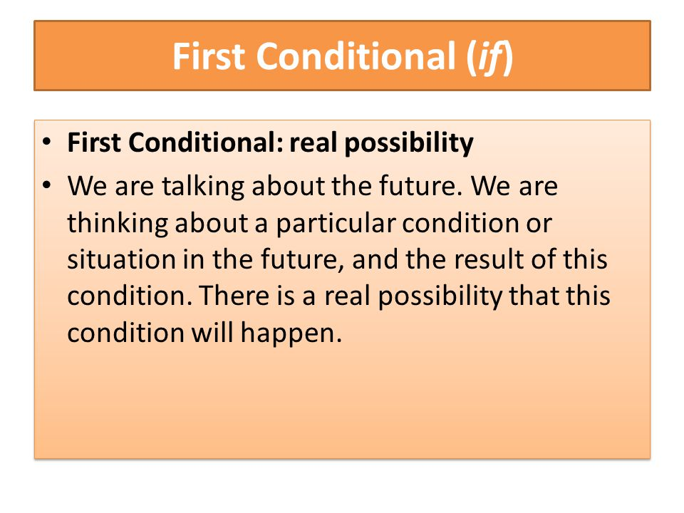 First Conditional: real possibility We are talking about the future.