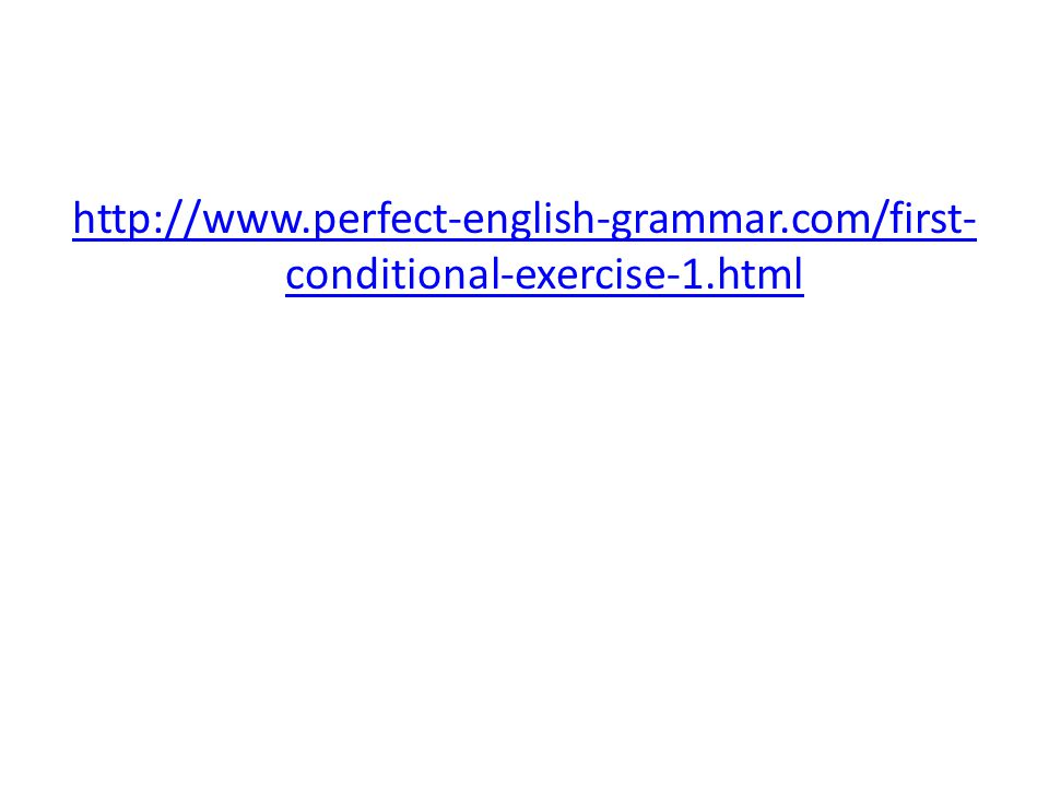 http://www.perfect-english-grammar.com/first- conditional-exercise-1.html