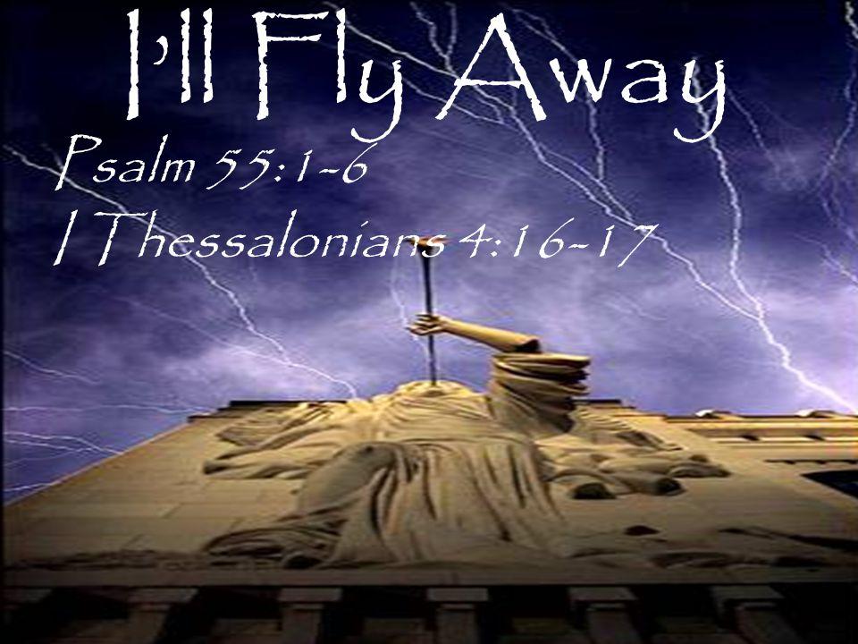 Psalm 55:1-6 I Thessalonians 4:16-17