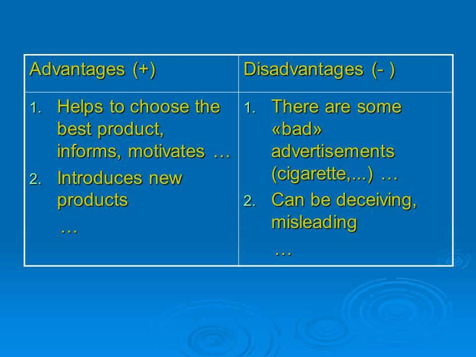 Advantages (+) Disadvantages (- ) 1.Helps to choose the best product, informs, motivates … 2.